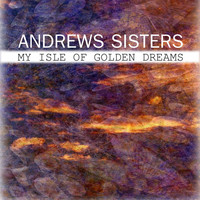 The Andrews Sisters - My isle of golden dreams