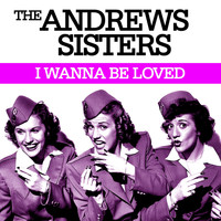 The Andrews Sisters - I wanna be loved