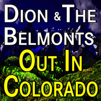 Dion And The Belmonts - Dion And The Belmonts Out In Colorado