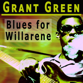 Grant Green - Blues for Willarene