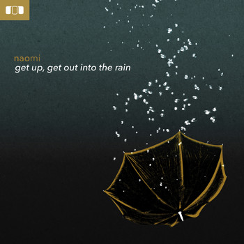 Naomi - Get Up, Get out into the Rain