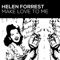Helen Forrest - Make Love To Me