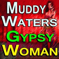 Muddy Waters - Muddy Waters Gypsy Woman