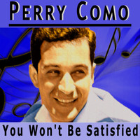 Perry Como - You Won't Be Satisfied
