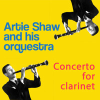 Artie Shaw and his orchestra - Concerto for Clarinet