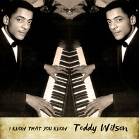 Teddy Wilson - I know that you know