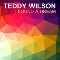 Teddy Wilson - I Found A Dream