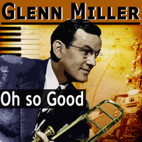 Glenn Miller - Oh so Good