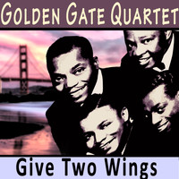 Golden Gate Quartet - Give Two Wings
