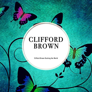 Clifford Brown - Clifford Brown Rocking the World