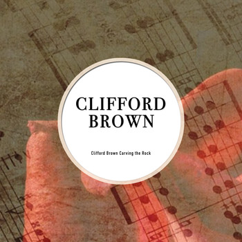 Clifford Brown - Clifford Brown Carving the Rock