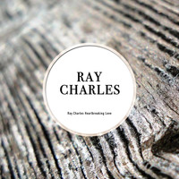 Ray Charles - Ray Charles Heartbreaking Love