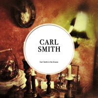 Carl Smith - Carl Smith in the Groove