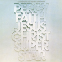 Percy Faith & His Orchestra and Chorus - Jesus Christ, Superstar