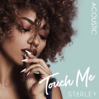 Starley - Touch Me (Acoustic Version)
