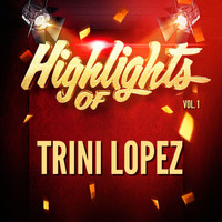 Trini Lopez - Highlights of Trini Lopez, Vol. 1