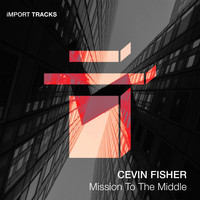 Cevin Fisher - Mission To The Middle Ep