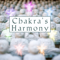Chakra's Dream - Chakra's Harmony – New Age 2017, Music for Yoga Meditation, Healing Zen Sensation, Buddhist Meditation
