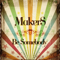 Makers - Be Somebody