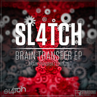Sl4tch - Brain Transfer Ep