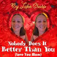 Luke Sharp - Nobody Does It Better Than You (Love You Mom)