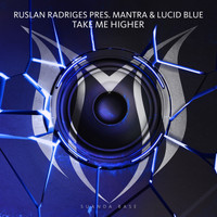 Ruslan Radriges pres. Mantra & Lucid Blue - Take Me Higher