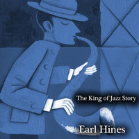 Earl Hines - The King of Jazz Story (All Original Recordings - Remastered)