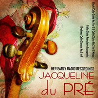 Jacqueline du Pré - Her Early Radio Recordings