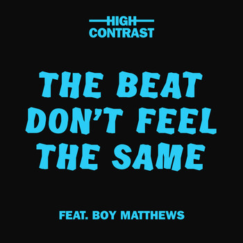 High Contrast - The Beat Don't Feel The Same