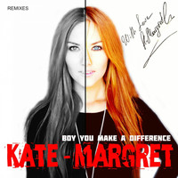 Kate-Margret - Boy You Make a Difference Remixes