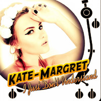 Kate-Margret - I Just Don't Understand