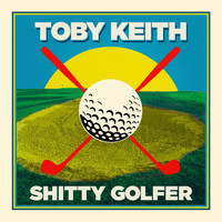 Toby Keith - Shitty Golfer
