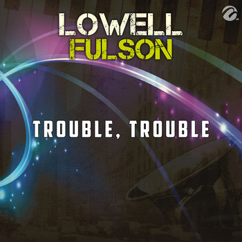 Lowell Fulson - Trouble, Trouble - Single