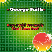 George Faith - Have I Told You Lately That I Love You? - Single
