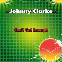 Johnny Clarke - Can't Get Enough - Single