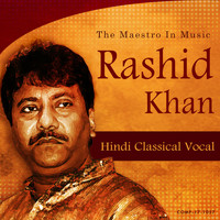 Ustad Rashid Khan - Rashid Khan the Maestro in Music