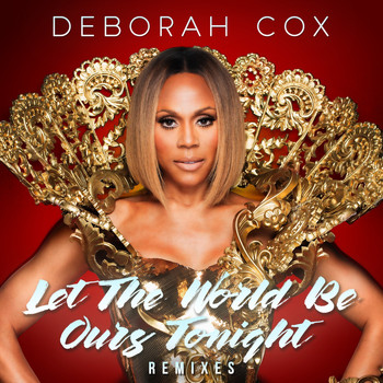 Deborah Cox - Let the World Be Ours Tonight (Remixes)