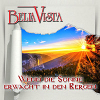 Bella Vista - Wenn die Sonne erwacht in den Bergen (When The Sun Says Good Night To The Mountains)