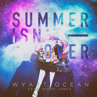 Wyatt Ocean feat. Bodhi Jones - Summer Isn't Over