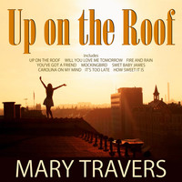 Mary Travers - Up On The Roof