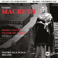 Maria Callas - Verdi: Macbeth (1952 - Milan) - Callas Live Remastered