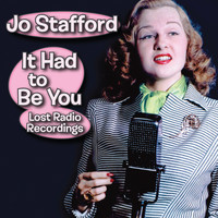 Jo Stafford - It Had to Be You: Lost Radio Recordings