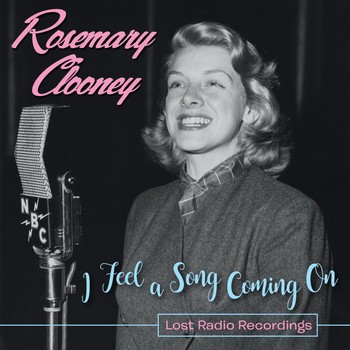 Rosemary Clooney - I Feel a Song Coming On: Lost Radio Recordings