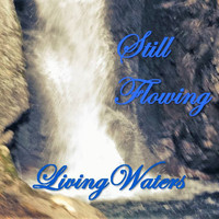 Living Waters - Still Flowing