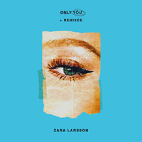 Zara Larsson - Only You + Remixes