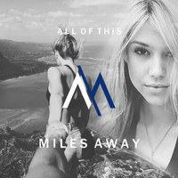 Miles Away - All Of This