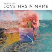 Jesus Culture - Love Has A Name (Live)