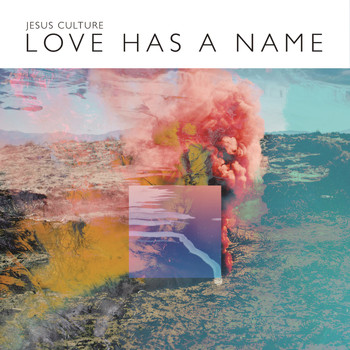 Jesus Culture - Love Has A Name (Deluxe/Live)