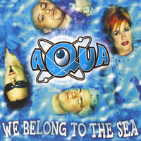 Aqua - We Belong To The Sea