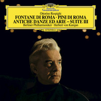 Berliner Philharmoniker / Herbert von Karajan - Respighi: The Fountains Of Rome, P. 106; The Pines Of Rome, P. 141; Ancient Airs And Dances - Suite III, P. 172 / Quintettino Op.30 No.6, G.324 / Albinoni: Adagio In G Minor